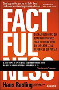 Factfulness: Diez razones por las que estamos equivocados sobre el mundo. Y por qué las cosas están mejor de lo que piensas
