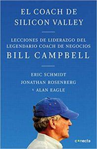 El coach de Sillicon Valley: Lecciones de Liderazgo del Legendario Coach de Negocios Bill Campbell