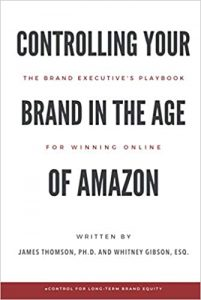 Controlling Your Brand in the Age of Amazon: The Brand Executive's Playbook For Winning Online