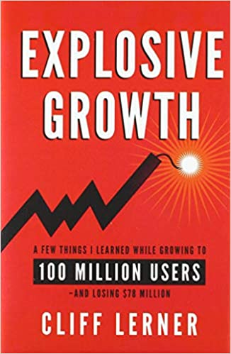 Explosive Growth: A Few Things I Learned While Growing To 100 Million Users - And Losing $78 Million