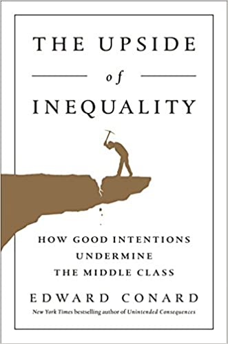 The Upside Of Inequality: How Good Intentions Undermine the Middle Class